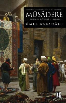 Servetin Denetimine Yönelik Bir Uygulama Müsâdere (2. Mahmut Dönemi 1808 - 1839) ÖmerKaraoğlu