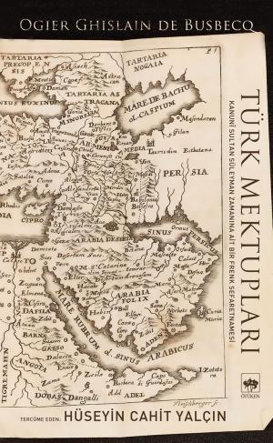 TÜRK MEKTUPLARI (Kanunî Sultan Süleyman Zamanına Ait Bir Frenk Sefaretnamesi)