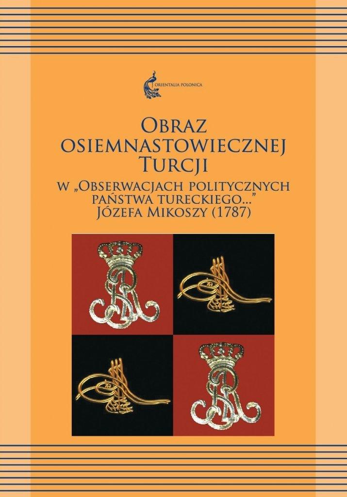 Jozef Mikosza'nın Türk Devleti Üzerine Siyasi Gözlemler Eserinde 18. Yüzyıl Türkiyesi